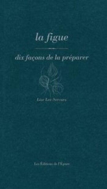 Figue, dix façons de la préparer (La) by Lior Lev-Sercarz