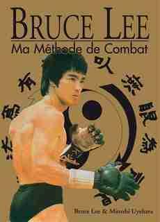 Bruce Lee : Ma méthode de combat by Bruce Lee