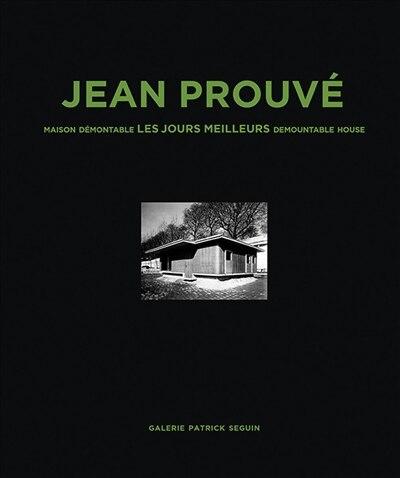 Jean Prouvé: Maison Demontable Les Jours Meilleurs Demountable House, 1956 by Jean Prouvé