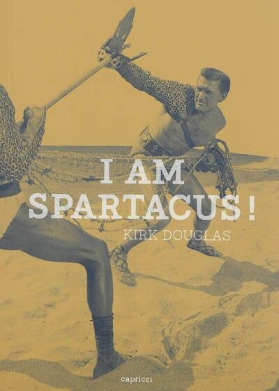I am Spartacus! by Kirk Douglas
