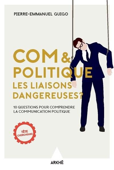 Com & politique: 101 questions pour comprendre la communication politique by Pierre-Emmanuel Guigo