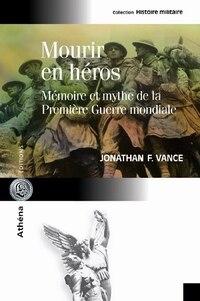 Mourir en héros : Mémoire et mythe de la Première Guerre...