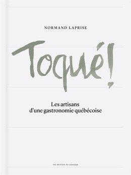 Book Toqué! Les artisans d'une gastronomie québécoise by Laprise Normand