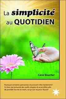 La Simplicité Au Quotidien by Carol Boucher
