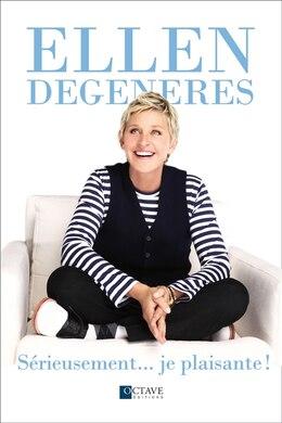 Book Sérieusement... je plaisante! by Ellen Degeneres