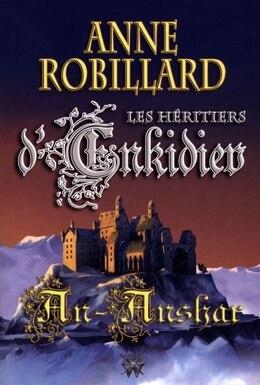 Book Les Héritiers d'Enkidiev tome 8 An-Anshar by Anne Robillard