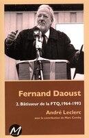Fernand Daoust 02 : Bâtisseur de la FTQ, 1964-1993