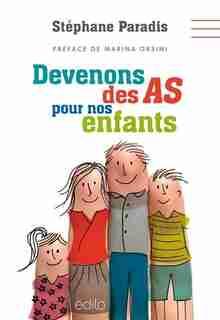 Devenons des AS pour nos enfants by Stéphane Paradis