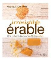 Irrésistible érable : 100 recettes réconfortantes et raffinées