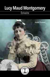 LUCY MAUD MONTGOMERY de Josée Ouimet