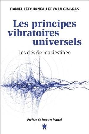 LES PRINCIPES VIBRATOIRES UNIVERSELS by Daniel Létourneau