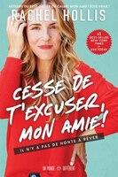 CESSE DE T'EXCUSER, MON AMIE!