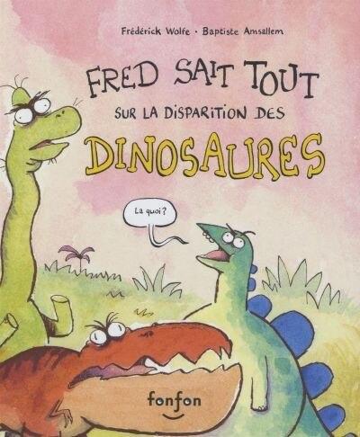 Fred Sait Tout Sur La Disparition Des Dinosaures de Frédérick Wolfe