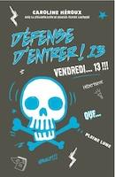 DÉFENSE D'ENTRER! TOME 13 VENDREDI13!