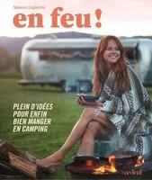En feu: Trucs et astuces pour enfin bien manger en camping