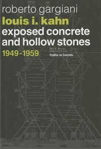 Louis I. Kahn: Exposed Concrete And Hollow Stones, 1949-1959