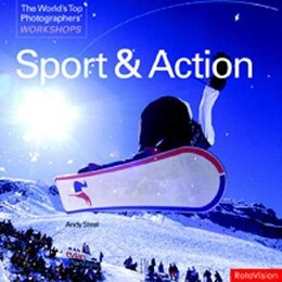 Book Sport And Action: The World's Top Photographers' Workshops by Andy Steel