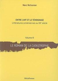 Roman de la catastrophe (Le), t. 03: Entre l'art et le témoignage