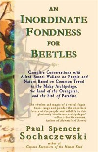 An Inordinate Fondness for Beetles: Campfire Conversations with Alfred Russel Wallace on People and…