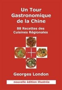 Un Tour Gastronomique de La Chine (Nouvelle Edition Illustree) by Georges W. London