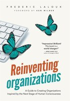 Reinventing Organizations: A Guide to Creating Organizations Inspired by the Next Stage in Human…