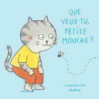 Que Veux-tu, Petite Mouche? de MARIANNE DUBUC