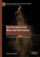 Eco-socialism For Now And The Future: Practical Utopias And Rational Action