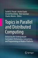 Topics In Parallel And Distributed Computing: Enhancing The Undergraduate Curriculum: Performance…