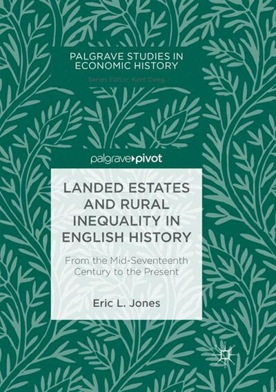 Landed Estates And Rural Inequality In English History: From The Mid-seventeenth Century To The Present by Eric L. Jones