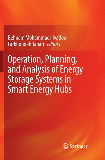 Operation, Planning, And Analysis Of Energy Storage Systems In Smart Energy Hubs by Behnam Mohammadi-ivatloo