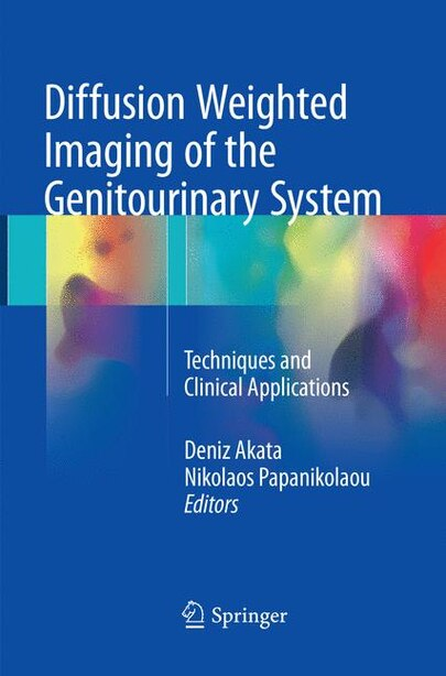 Diffusion Weighted Imaging Of The Genitourinary System: Techniques And Clinical Applications by Deniz Akata