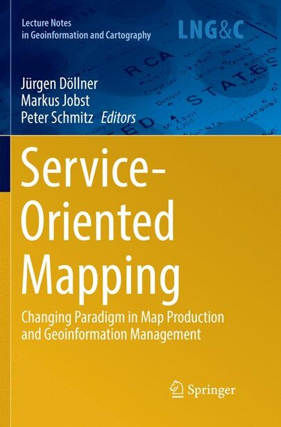 Service-oriented Mapping: Changing Paradigm In Map Production And Geoinformation Management by Jürgen Döllner