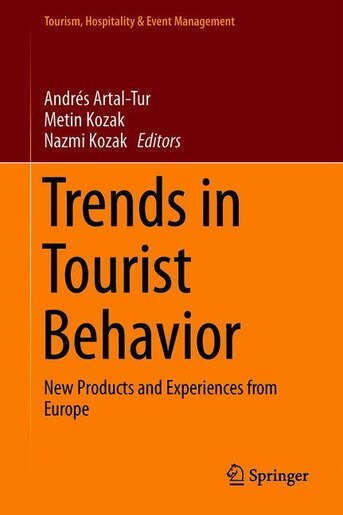 Trends In Tourist Behavior: New Products And Experiences From Europe by Andr Artal-Tur