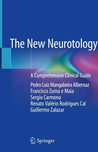 The New Neurotology: A Comprehensive Clinical Guide by Pedro Luiz Mangabeir Albernaz