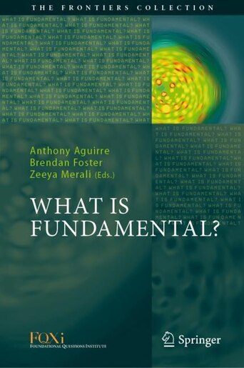 What Is Fundamental? by Anthony Aguirre
