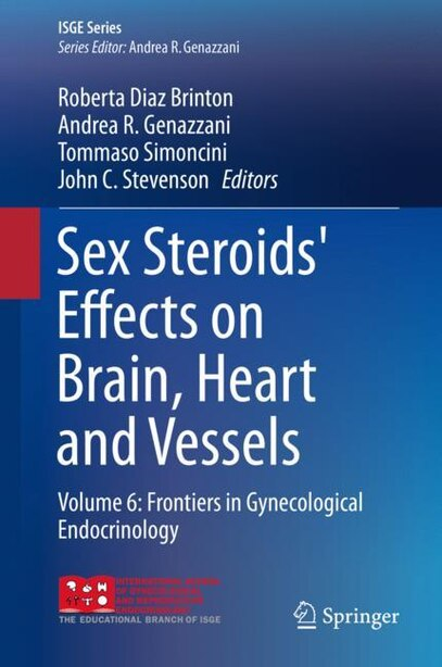 Sex Steroids' Effects On Brain, Heart And Vessels: Volume 6: Frontiers In Gynecological Endocrinology by Roberta Diaz Brinton
