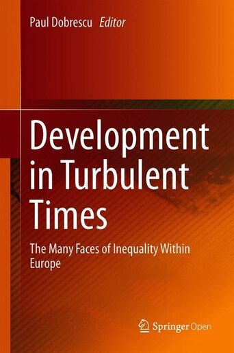 Development In Turbulent Times: The Many Faces Of Inequality Within Europe by Paul Dobrescu