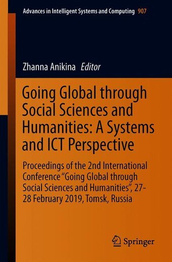 Going Global Through Social Sciences And Humanities: A Systems And Ict Perspective: Proceedings Of The 2nd International Conference Going Global Through by Zhanna Anikina