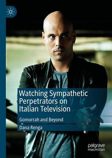Watching Sympathetic Perpetrators On Italian Television: Gomorrah And Beyond by Dana Renga