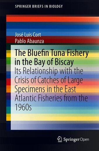 The Bluefin Tuna Fishery In The Bay Of Biscay: Its Relationship With The Crisis Of Catches Of Large Specimens In The East Atlantic Fisheries From by José Luis Cort