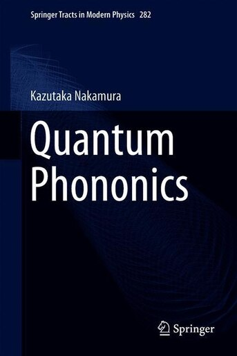 Quantum Phononics: Introduction to ultrafast dynamics of optical phonons by Kazutaka Nakamura