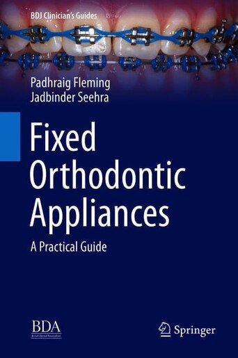 Fixed Orthodontic Appliances: A Practical Guide by Padhraig Fleming