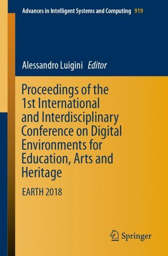 Proceedings Of The 1st International And Interdisciplinary Conference On Digital Environments For Education, Arts And Heritage: Earth 2018 by Alessandro Luigini