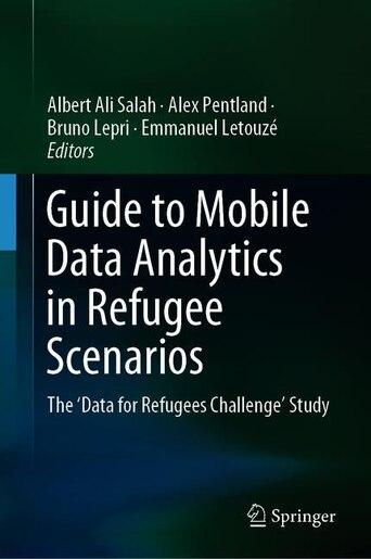 Guide To Mobile Data Analytics In Refugee Scenarios: The 'data For Refugees Challenge' Study by Yves-alexandre De Montjoye