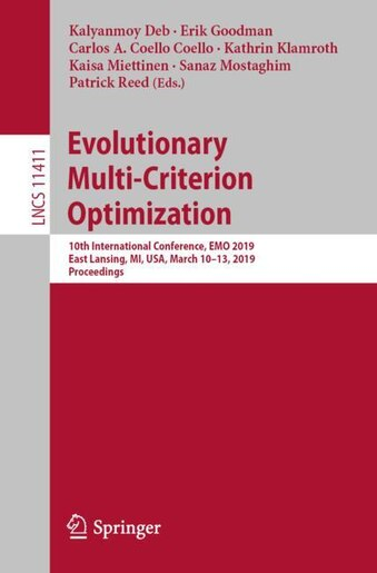 Evolutionary Multi-criterion Optimization: 10th International Conference, Emo 2019, East Lansing, Mi, Usa, March 10-13, 2019, Proceedings by Kalyanmoy Deb