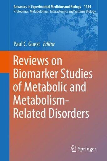 Reviews On Biomarker Studies Of Metabolic And Metabolism-related Disorders by Paul C. Guest