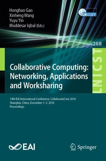 Collaborative Computing: Networking, Applications And Worksharing: 14th Eai International Conference, Collaboratecom 2018, S by Honghao Gao