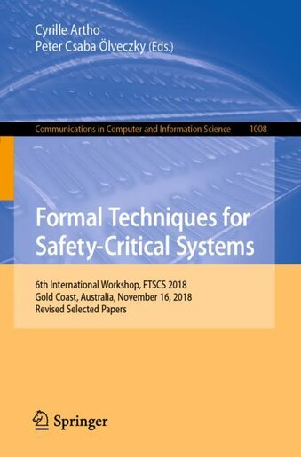 Formal Techniques For Safety-critical Systems: 6th International Workshop, Ftscs 2018, Gold Coast, Australia, November 16, 2018, Revised Selected by Cyrille Artho