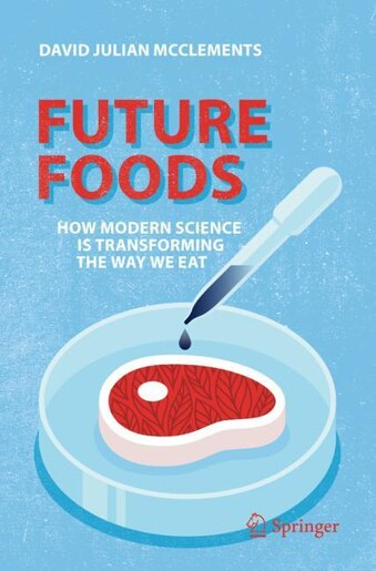 Future Foods: How Modern Science Is Transforming The Way We Eat by David Julian Mcclements