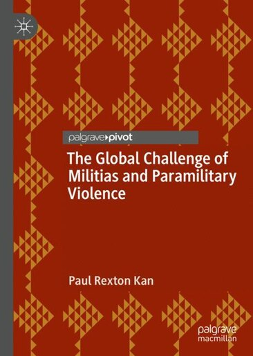 The Global Challenge Of Militias And Paramilitary Violence by Paul Rexton Kan